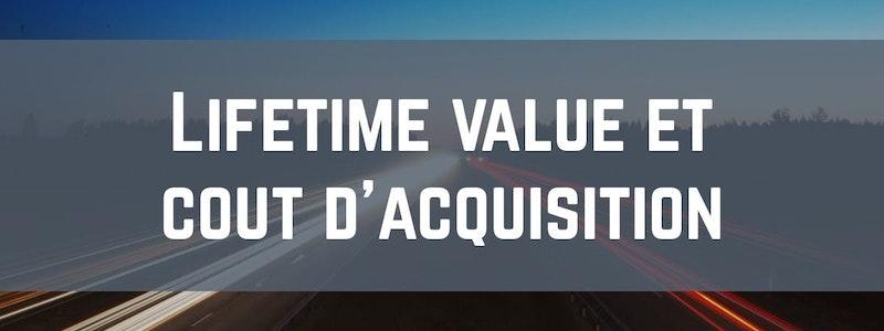 image principale de l'article Lifetime value et coût d'acquisition