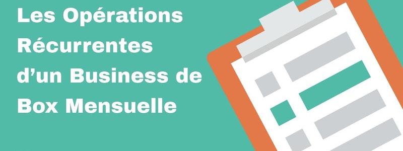 image principale de l'article Comment gérer les opérations récurrentes d'un business de box mensuelle ?