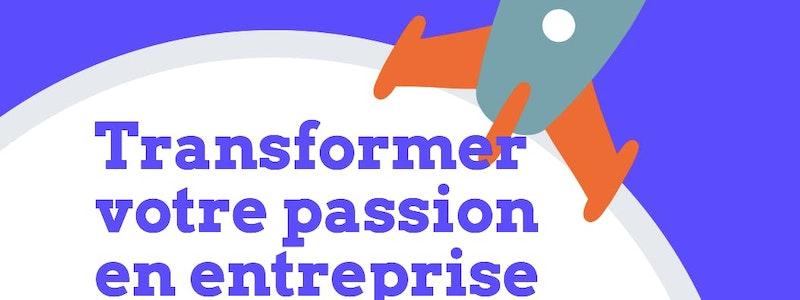 image principale de l'article Comment transformer votre passion en véritable entreprise ?